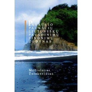 Pasaulio paukščių lietuviškų pavadinimų sinonimų žodynas. Mečislovas Žalakevičius. 2010