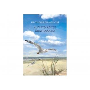 Klimato kaitos ornitologija. Mečislovas Žalakevičius. 2017